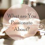 What Gets You Passionate?