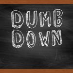 The Great Dumbing Down